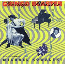 Gringo Blaster: selected instrumental work by Michael Kowalski, 1974-92