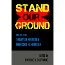 Stand Our Ground: Poems for Trayvon Martin and Marissa Alexander
