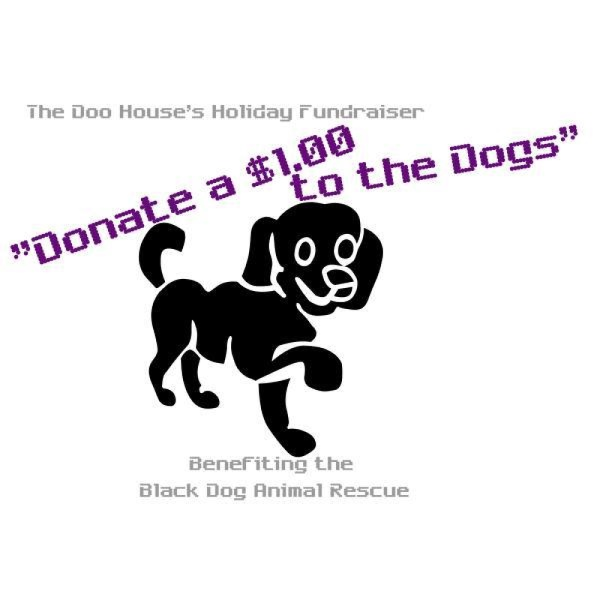 Donate a $1.00 to the Dogs - Benefiting the Black Dog Animal Rescue