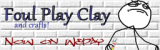 Foul Play Clay and Crafts
